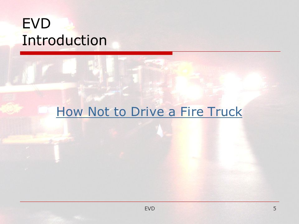 EVD6 EVD Introduction  NFPA 1002 Fire Apparatus Driver/Operator Professional Qualifications  NFPA 1500 Fire Department Occupational Safety and Health Program  NFPA 1915 Standard for Fire Apparatus Preventative Maintenance Program Ref.