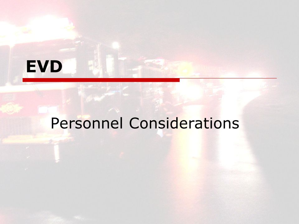 EVD2 EVD Personnel Considerations  3 Major Considerations for Safe Operation Driver Selection Driver Training Driver Proficiency Ref.