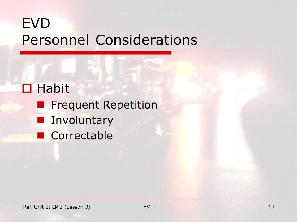EVD10 EVD Personnel Considerations  Habit Frequent Repetition Involuntary Correctable Ref.