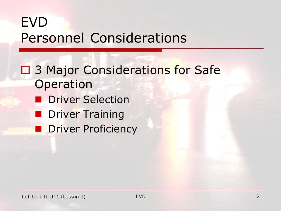 EVD3 EVD Personnel Considerations  Human Factors Influencing Driving Attitude Knowledge Mental Fitness Judgment Physical Fitness Age Habits Driving Characteristics Ref.