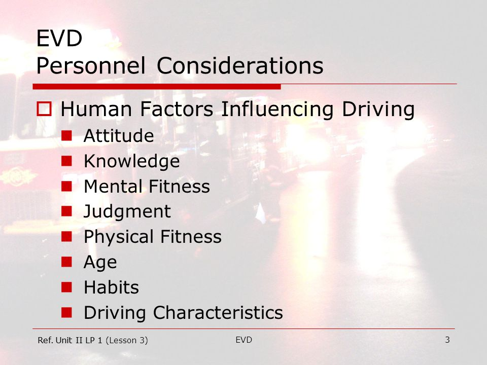 EVD4 EVD Personnel Considerations  Attitude Disposition towards driving Is the driver…  …immature.