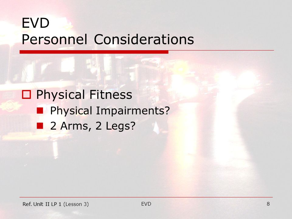 EVD9 EVD Personnel Considerations  Age Young Older Ref. Unit II LP 1Ref. Unit II LP 1 (Lesson 3)