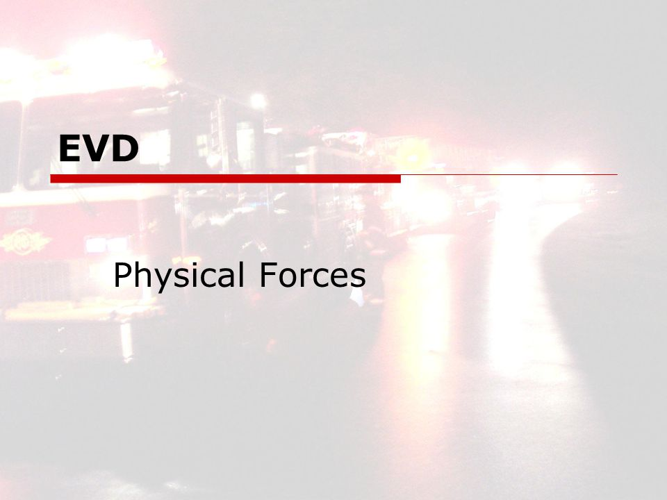 EVD12 EVD Physical Forces  Inertia The force it takes a moving object to stay in motion in the same direction. Ref.