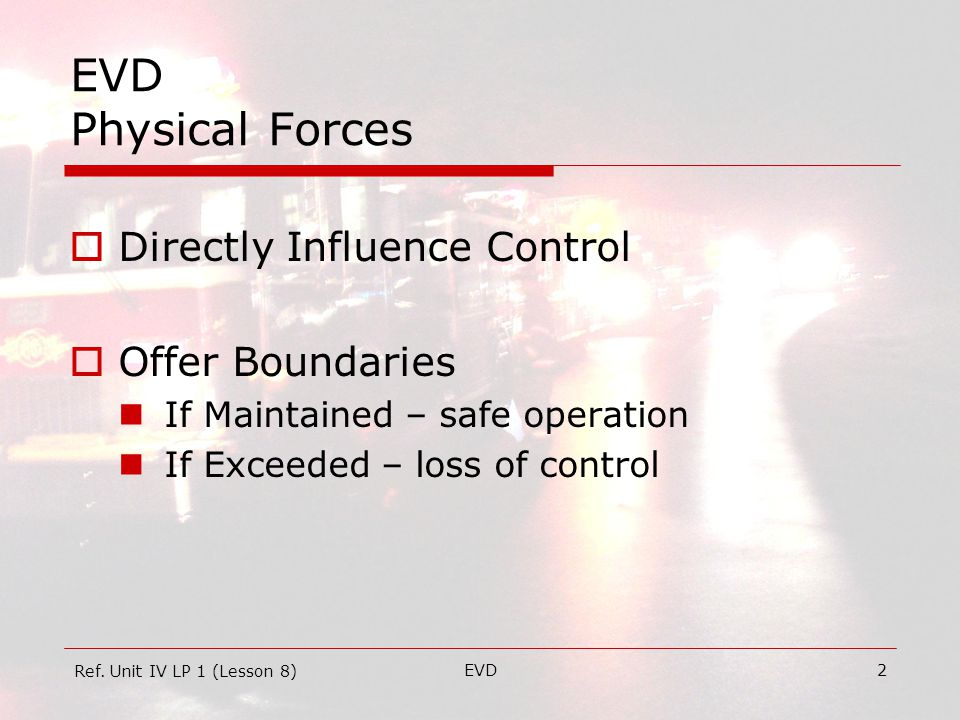 EVD23 EVD Physical Forces  Centrifugal Force An inertial force which moves a body away from the center of rotation.