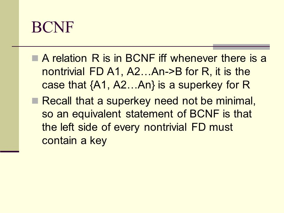How do we convert a relation into BCNF.We don't.