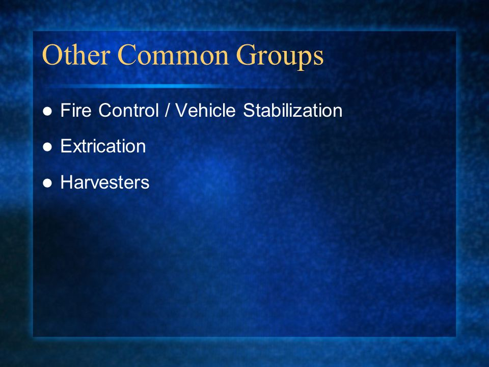 Other Common Groups Fire Control / Vehicle Stabilization Extrication Harvesters