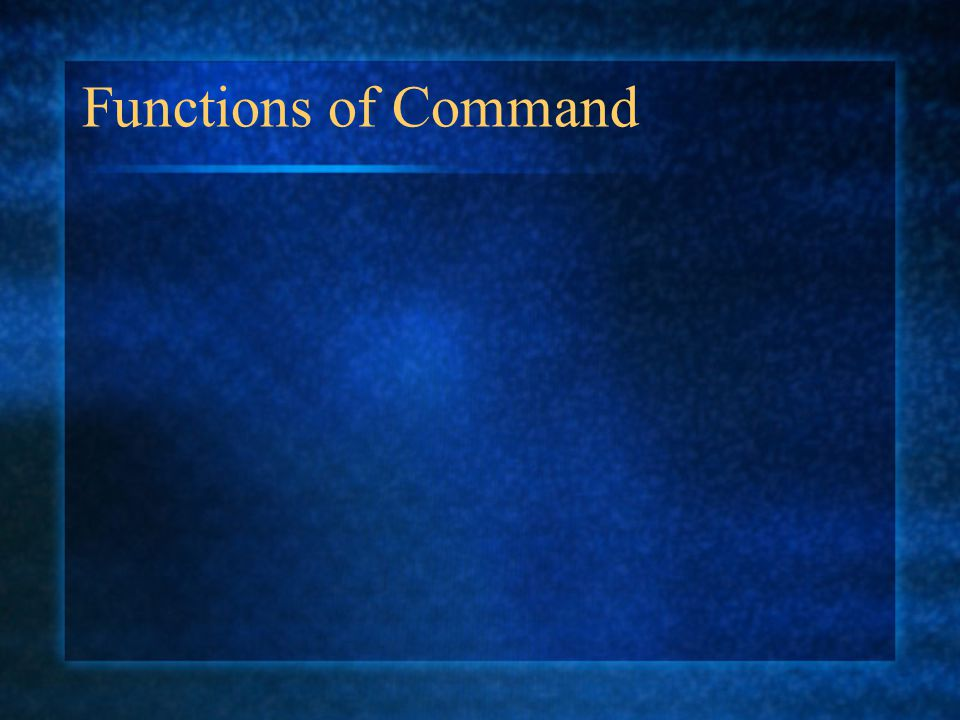 Functions of Command