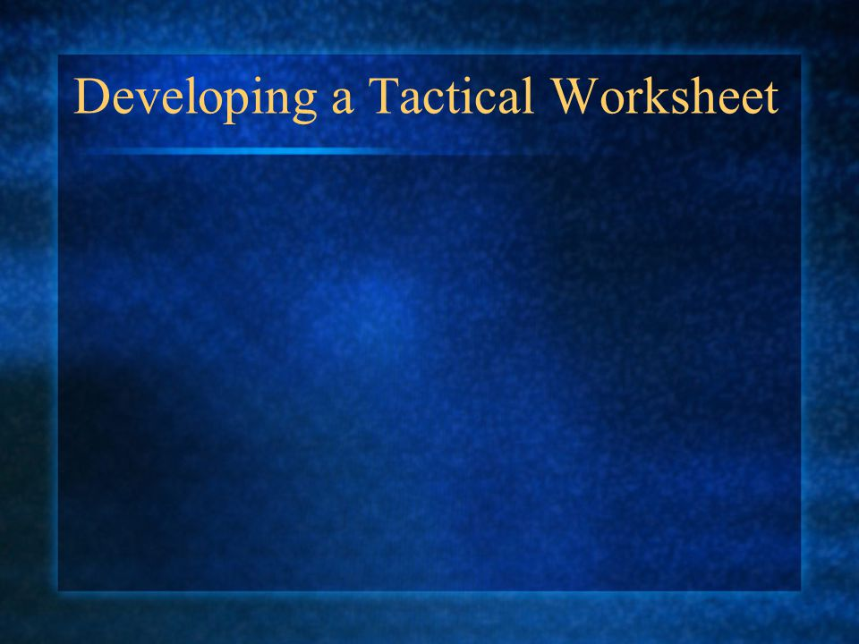 Developing a Tactical Worksheet