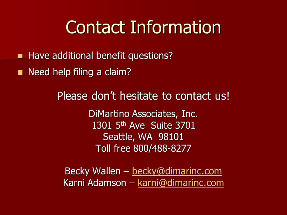 Contact Information Have additional benefit questions? Have additional benefit questions? Need help filing a claim? Need help filing a claim? Please d