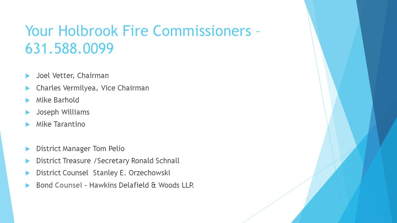 District Schedule  PLEASE TAKE FURTHER NOTICE that the Board of Fire Commissioners of the Holbrook Fire District, in the Town of Islip and County of Suffolk, State of New York, has scheduled regular meetings for the 1 st Thursday following the 2 nd Tuesday and the last Tuesday of each month, all at 7 PM.