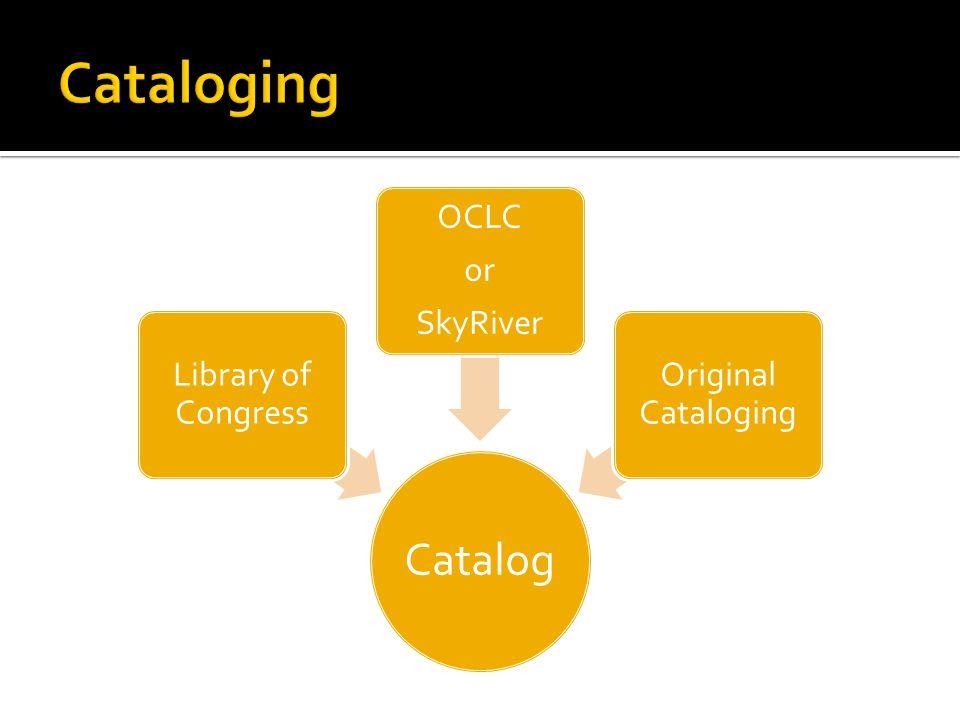Catalog Library of Congress OCLC or SkyRiver Original Cataloging