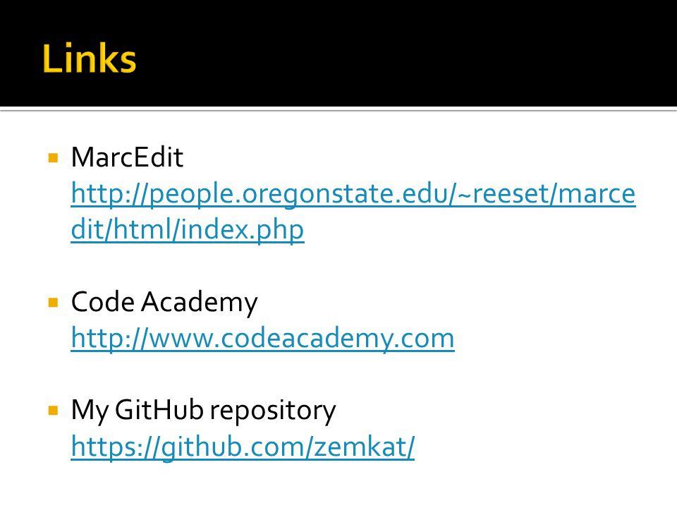  MarcEdit http://people.oregonstate.edu/~reeset/marce dit/html/index.php http://people.oregonstate.edu/~reeset/marce dit/html/index.php  Code Academy http://www.codeacademy.com  My GitHub repository https://github.com/zemkat/