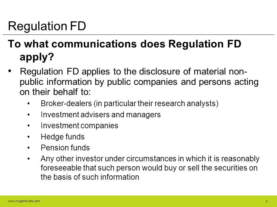 www.hoganlovells.com 3 Regulation FD To what communications does Regulation FD apply.