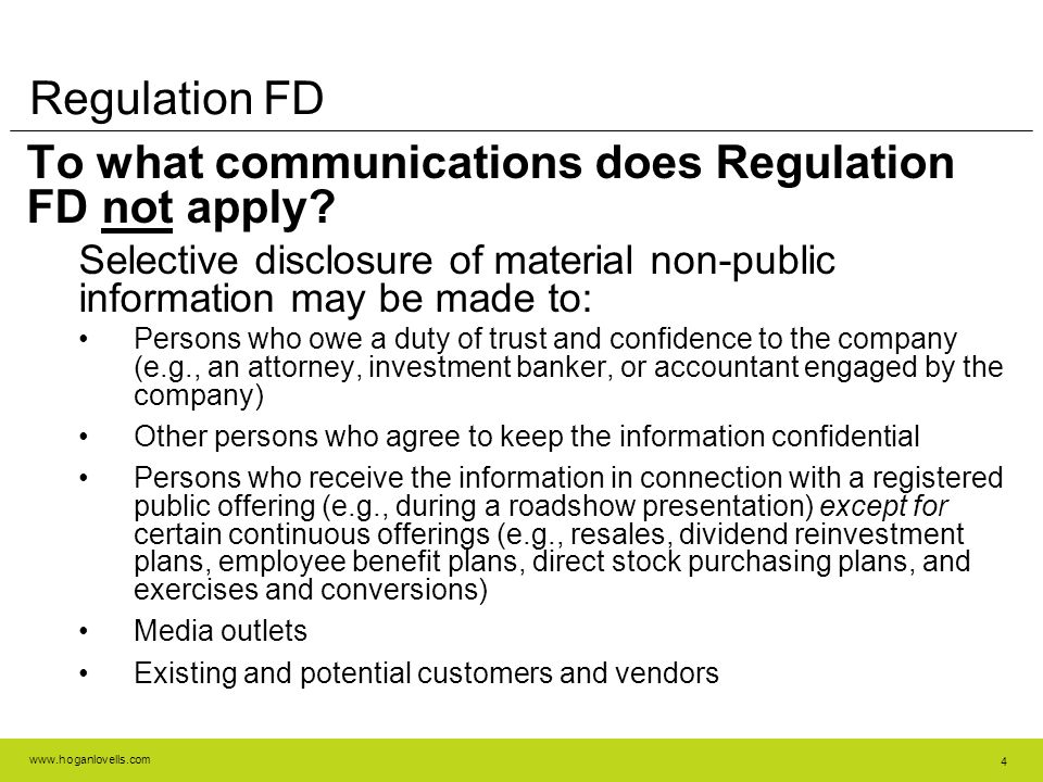www.hoganlovells.com 4 Regulation FD To what communications does Regulation FD not apply? Selective disclosure of material non-public information may