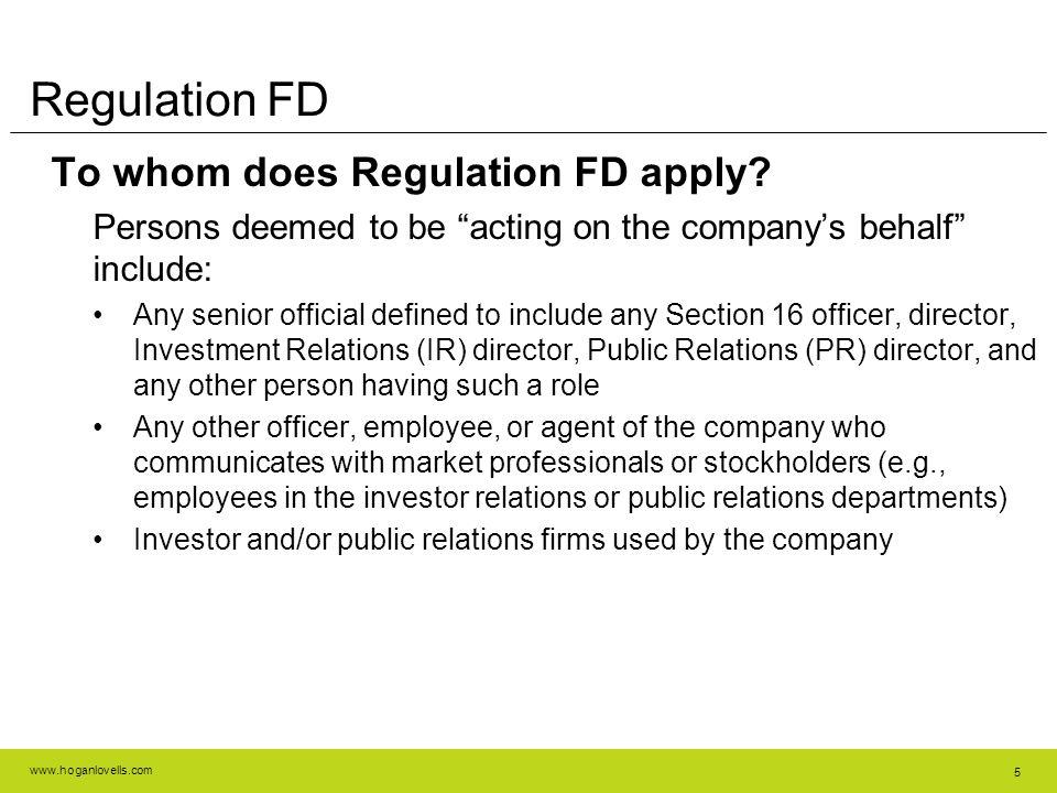 www.hoganlovells.com 5 Regulation FD To whom does Regulation FD apply.