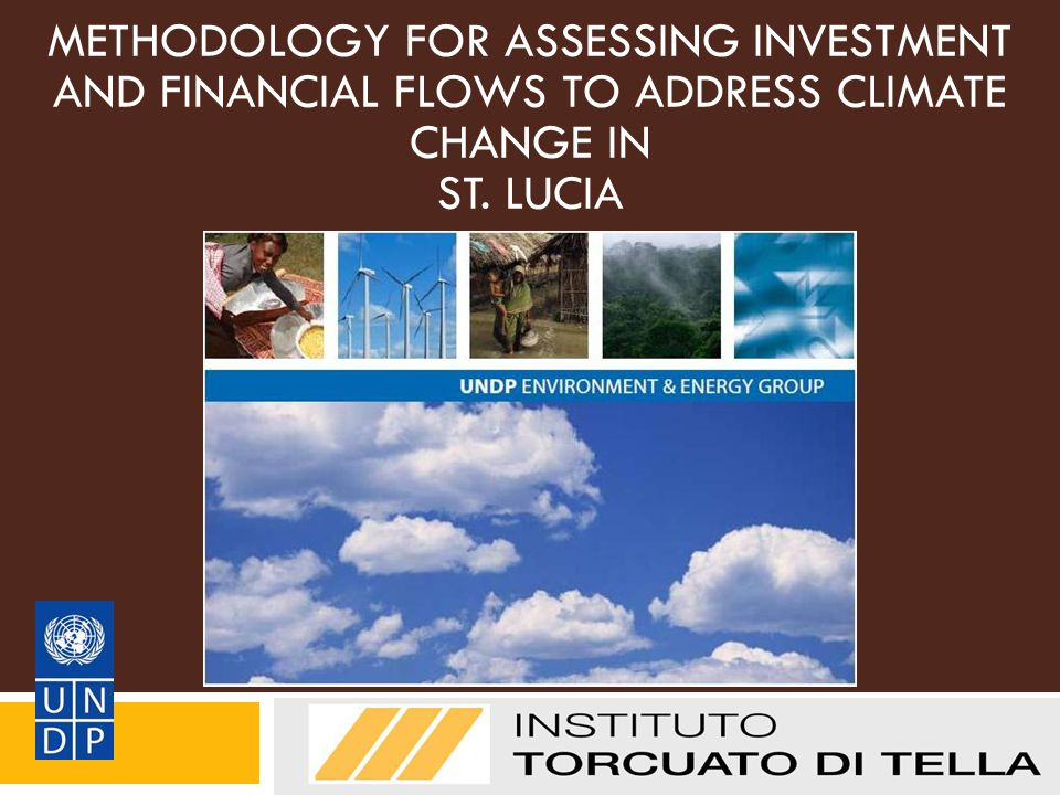 METHODOLOGY FOR ASSESSING INVESTMENT AND FINANCIAL FLOWS TO ADDRESS CLIMATE CHANGE IN ST. LUCIA Grupo del PNUD sobre Medio Ambiente y Desarrollo
