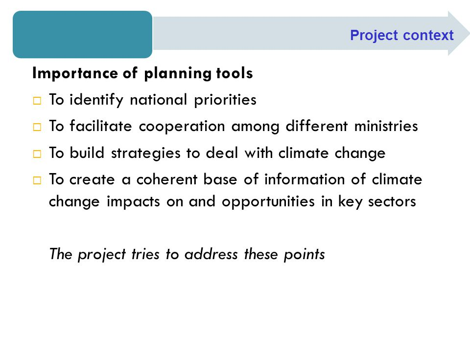Importance of planning tools  To identify national priorities  To facilitate cooperation among different ministries  To build strategies to deal wi