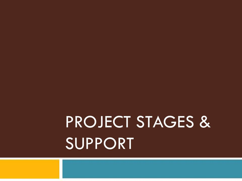 PROJECT STAGES & SUPPORT