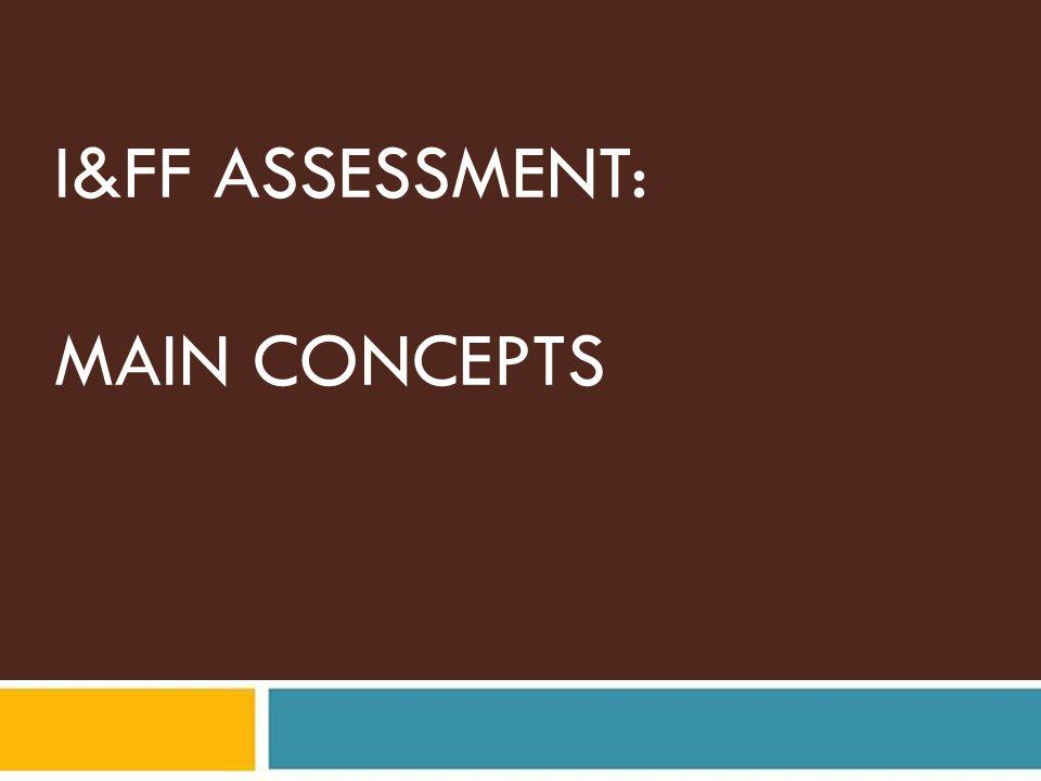 I&FF ASSESSMENT: MAIN CONCEPTS