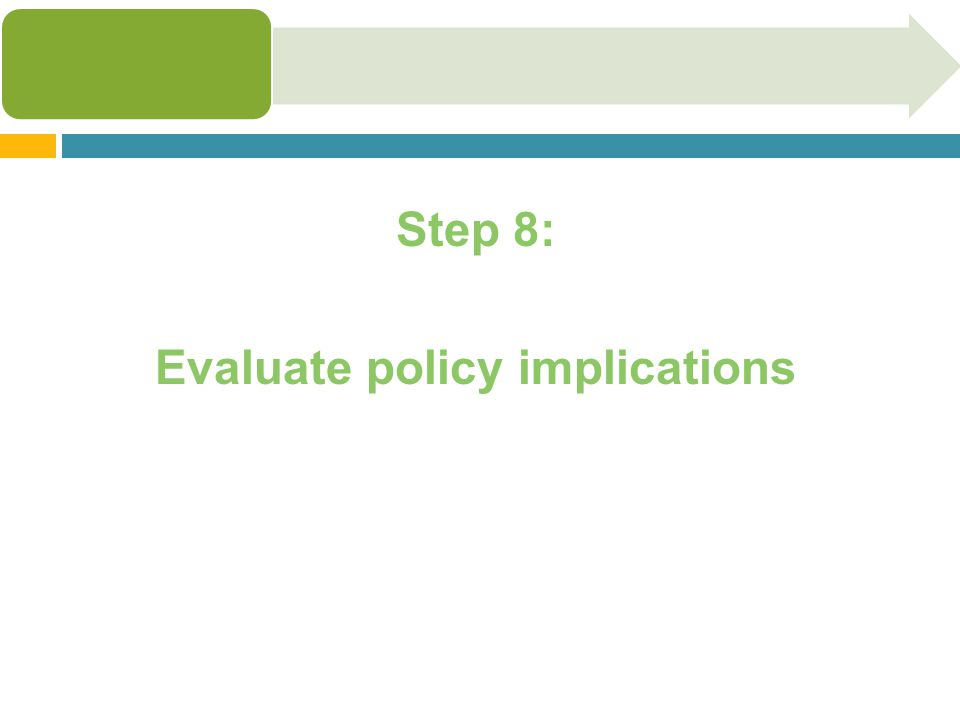 Step 8: Evaluate policy implications