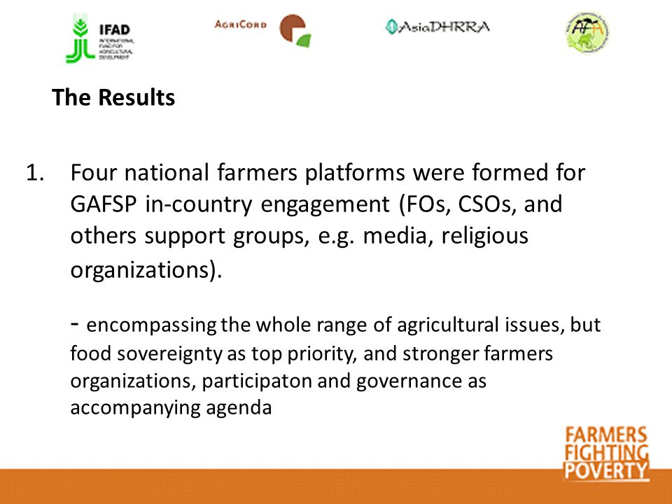 1.Four national farmers platforms were formed for GAFSP in-country engagement (FOs, CSOs, and others support groups, e.g.