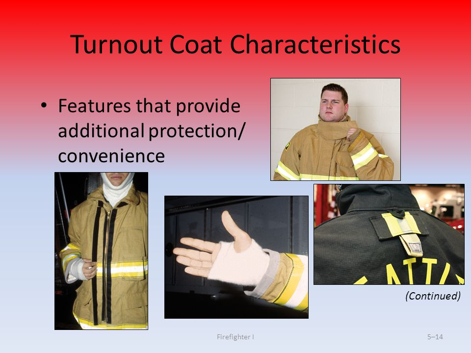 Firefighter I5–14 Turnout Coat Characteristics Features that provide additional protection/ convenience (Continued)