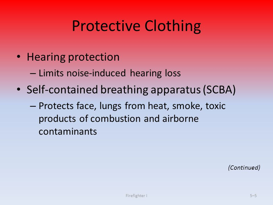 Firefighter I5–16 Turnout Pant Characteristics Integral part of protective ensemble, only NFPA ® - compliant lower-extremity covering Considerations in protective coats apply to trousers (Continued)
