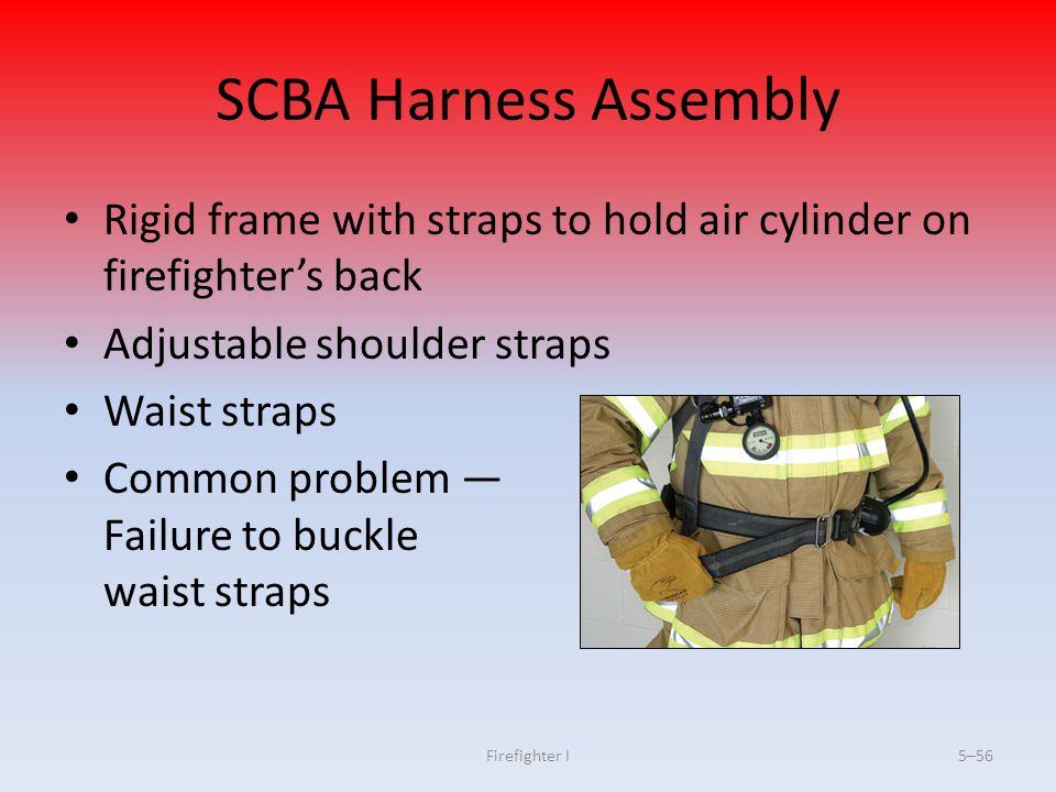 Firefighter I5–56 SCBA Harness Assembly Rigid frame with straps to hold air cylinder on firefighter's back Adjustable shoulder straps Waist straps Com