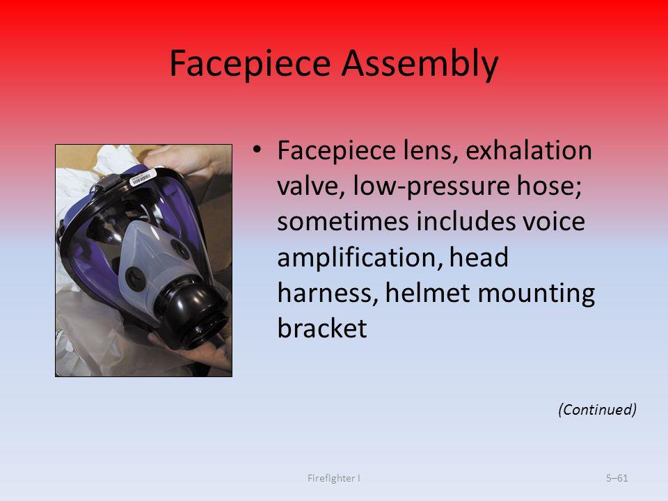 Firefighter I5–61 Facepiece Assembly Facepiece lens, exhalation valve, low-pressure hose; sometimes includes voice amplification, head harness, helmet