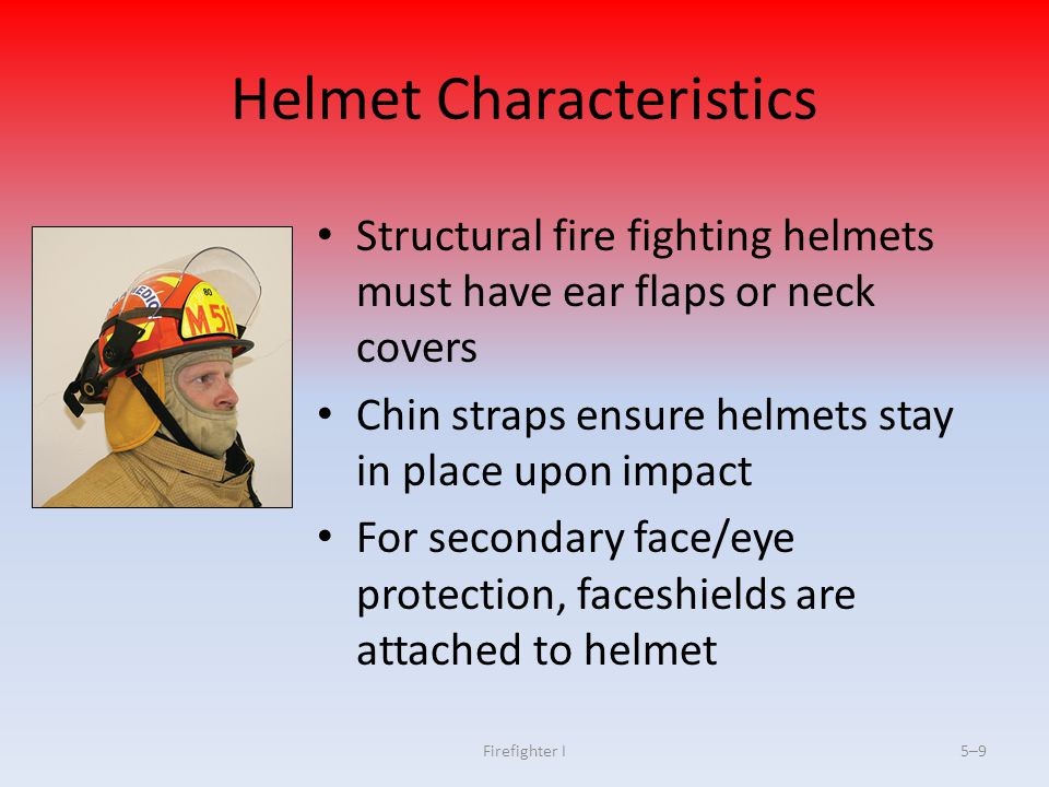 Firefighter I5–10 Eye Protection Characteristics Several styles of safety glasses, goggles available Frames, lenses should meet ANSI Standard Z87.1 for severe exposure to impact, heat