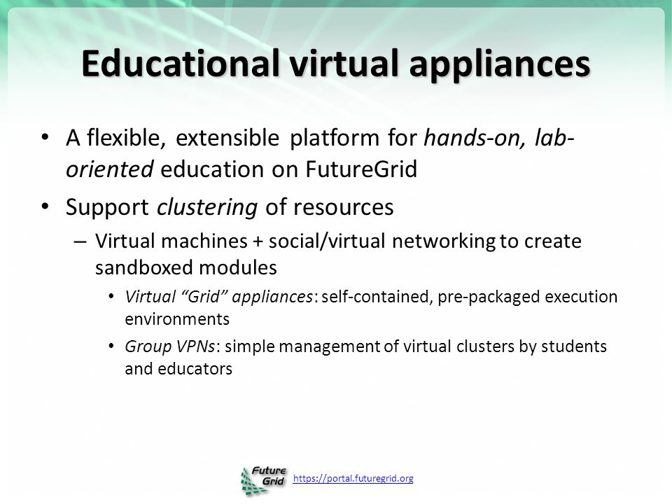 https://portal.futuregrid.org Educational virtual appliances A flexible, extensible platform for hands-on, lab- oriented education on FutureGrid Suppo