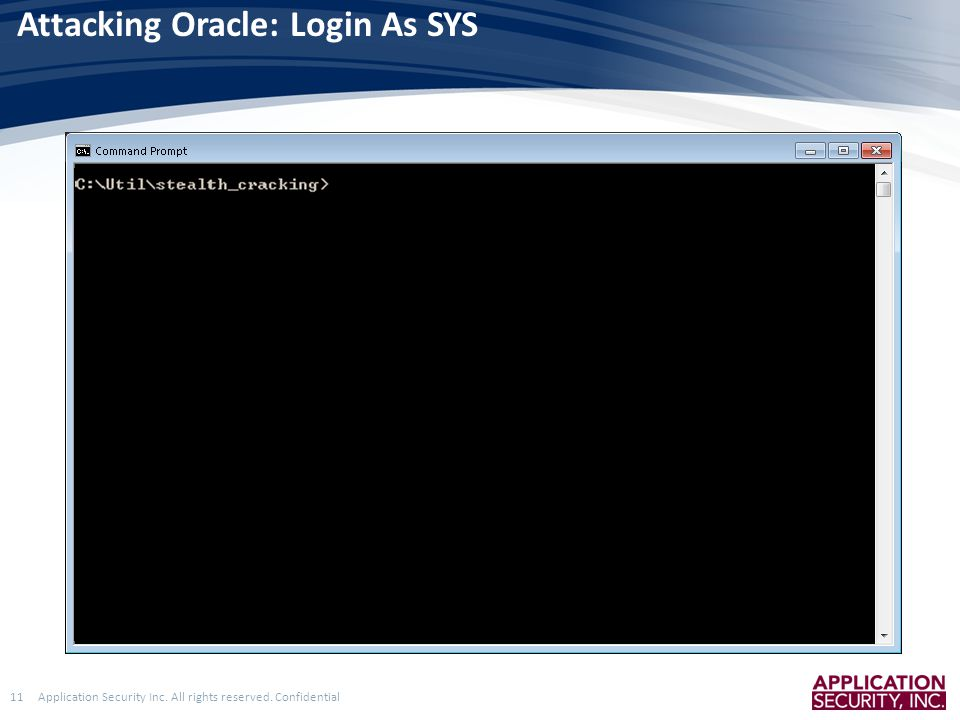 Application Security Inc. All rights reserved. Confidential11 Attacking Oracle: Login As SYS
