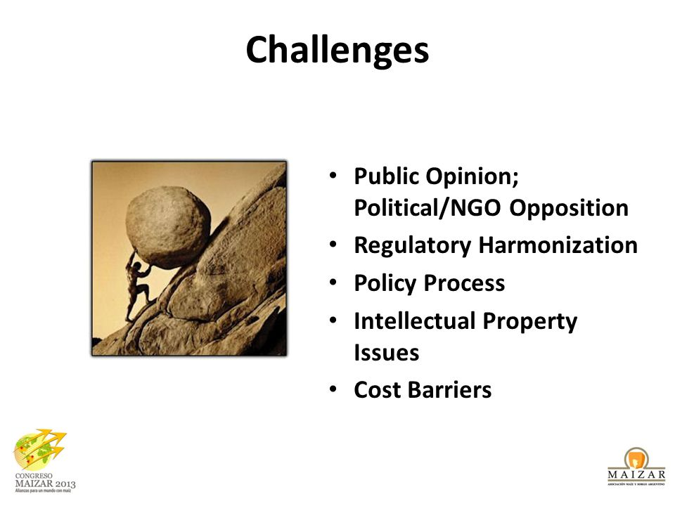 Challenges Public Opinion; Political/NGO Opposition Regulatory Harmonization Policy Process Intellectual Property Issues Cost Barriers