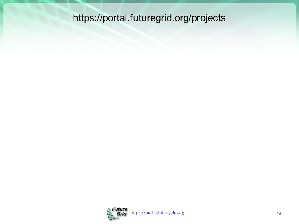 https://portal.futuregrid.org 14 https://portal.futuregrid.org/projects