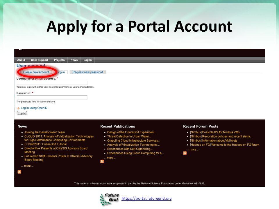 https://portal.futuregrid.org Apply for a Portal Account