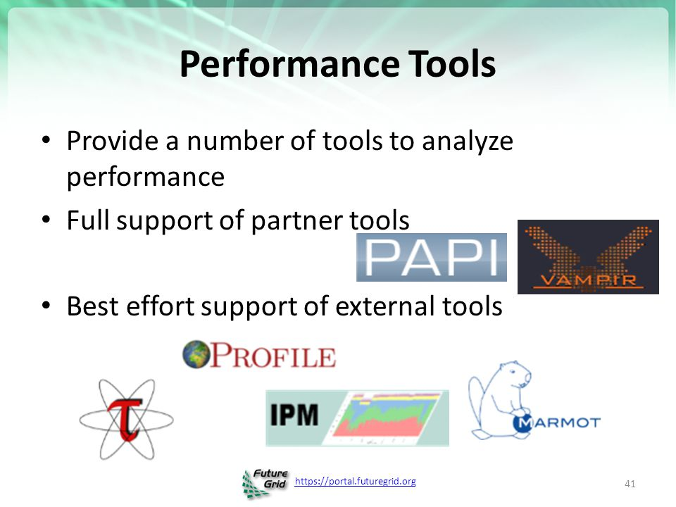 https://portal.futuregrid.org Performance Tools Provide a number of tools to analyze performance Full support of partner tools Best effort support of external tools 41 http://futuregrid.org
