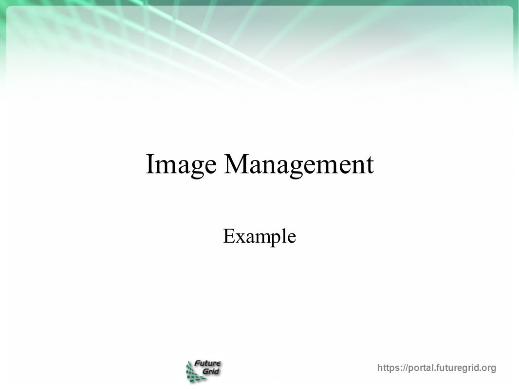 Image Management Example https://portal.futuregrid.org