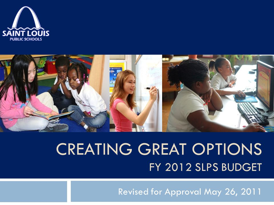 CREATING GREAT OPTIONS FY 2012 SLPS BUDGET Revised for Approval May 26, 2011