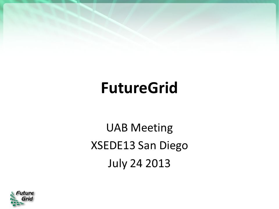 FutureGrid UAB Meeting XSEDE13 San Diego July 24 2013