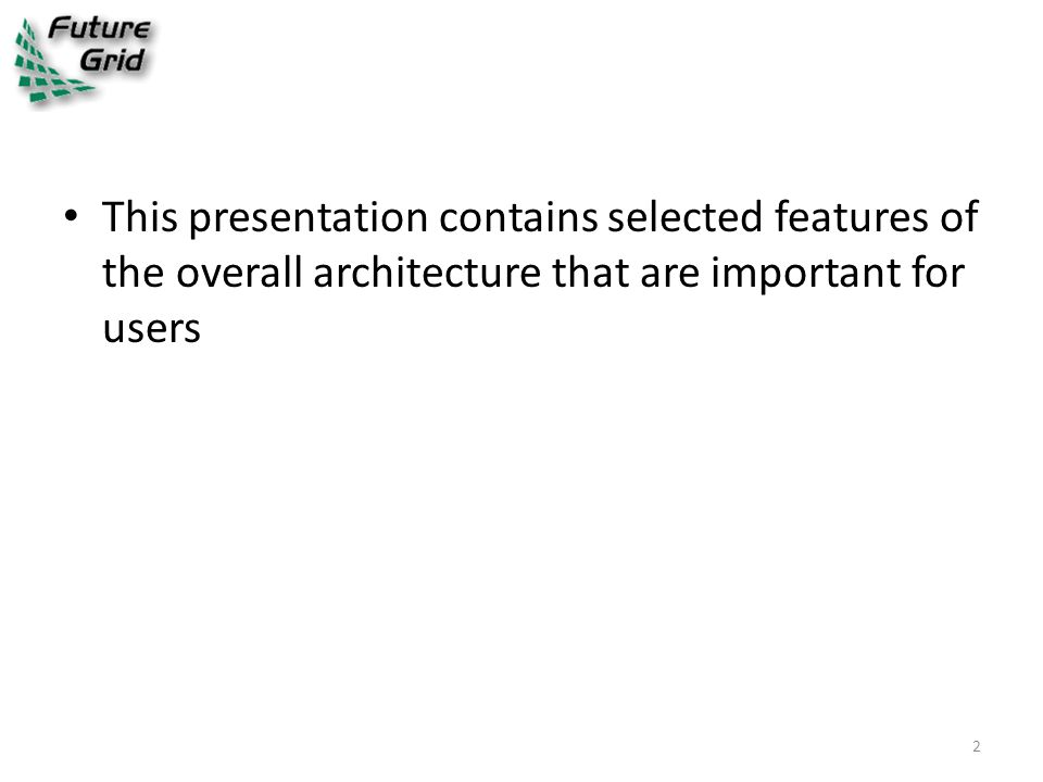 This presentation contains selected features of the overall architecture that are important for users 2