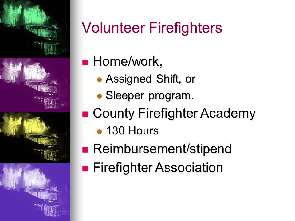 Volunteer Firefighters Home/work, Home/work, Assigned Shift, or Assigned Shift, or Sleeper program.