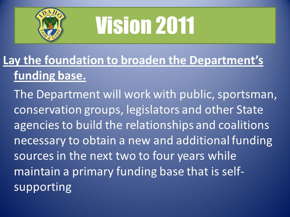 Vision 2011 Lay the foundation to broaden the Department's funding base.