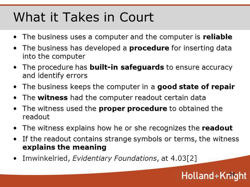 26 What it Takes in Court The business uses a computer and the computer is reliableThe business uses a computer and the computer is reliable The busin
