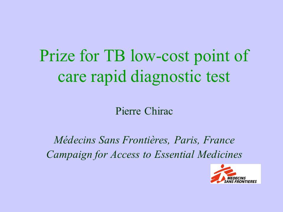 Prize for TB low-cost point of care rapid diagnostic test Pierre Chirac Médecins Sans Frontières, Paris, France Campaign for Access to Essential Medicines
