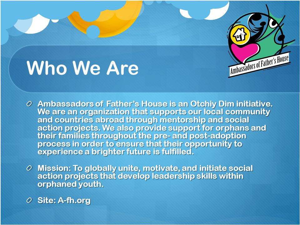 Who We Are Ambassadors of Father's House is an Otchiy Dim initiative.