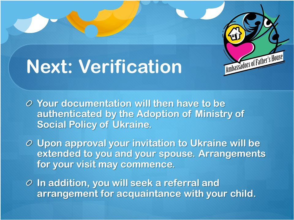 Next: Verification Your documentation will then have to be authenticated by the Adoption of Ministry of Social Policy of Ukraine.