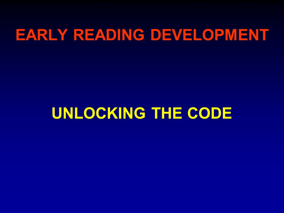 EARLY READING DEVELOPMENT UNLOCKING THE CODE