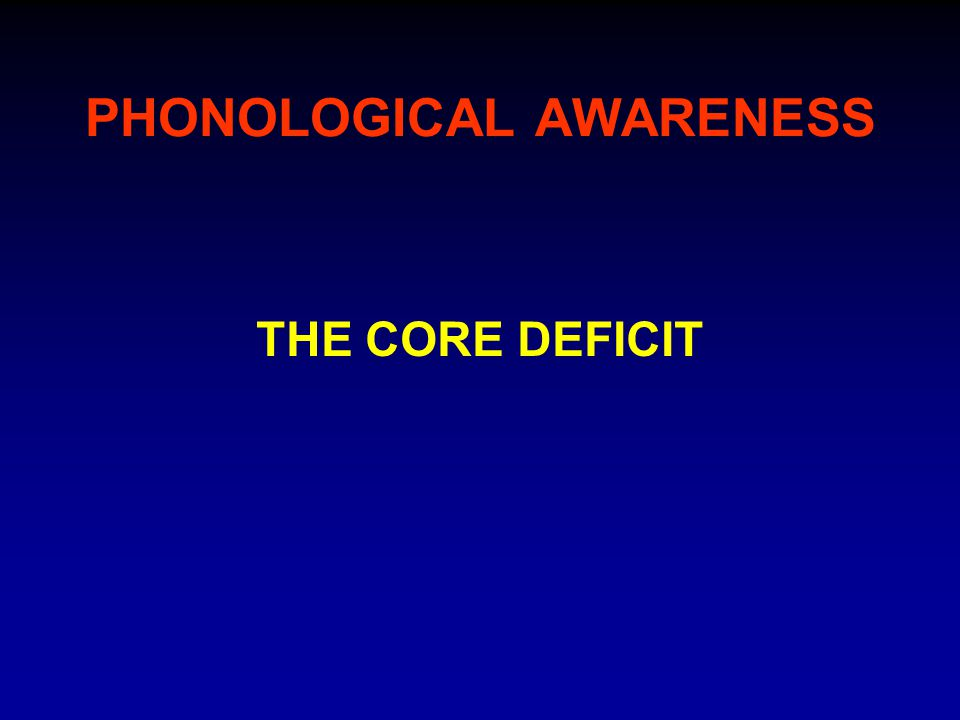 PHONOLOGICAL AWARENESS THE CORE DEFICIT