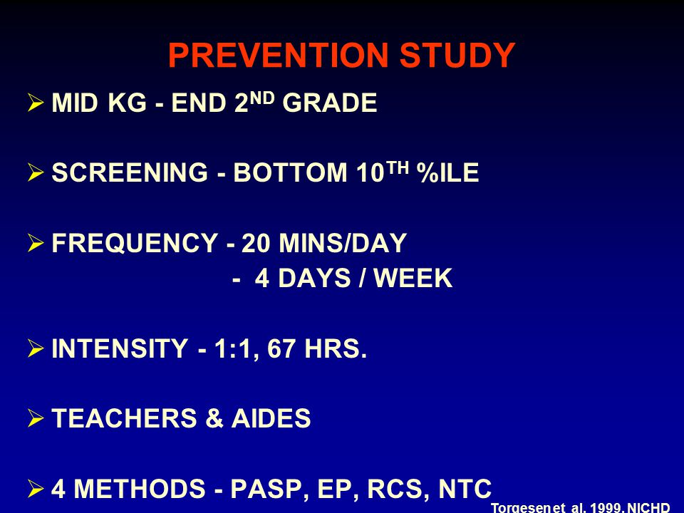 PREVENTION STUDY  MID KG - END 2 ND GRADE  SCREENING - BOTTOM 10 TH %ILE  FREQUENCY - 20 MINS/DAY - 4 DAYS / WEEK  INTENSITY - 1:1, 67 HRS.  TEAC