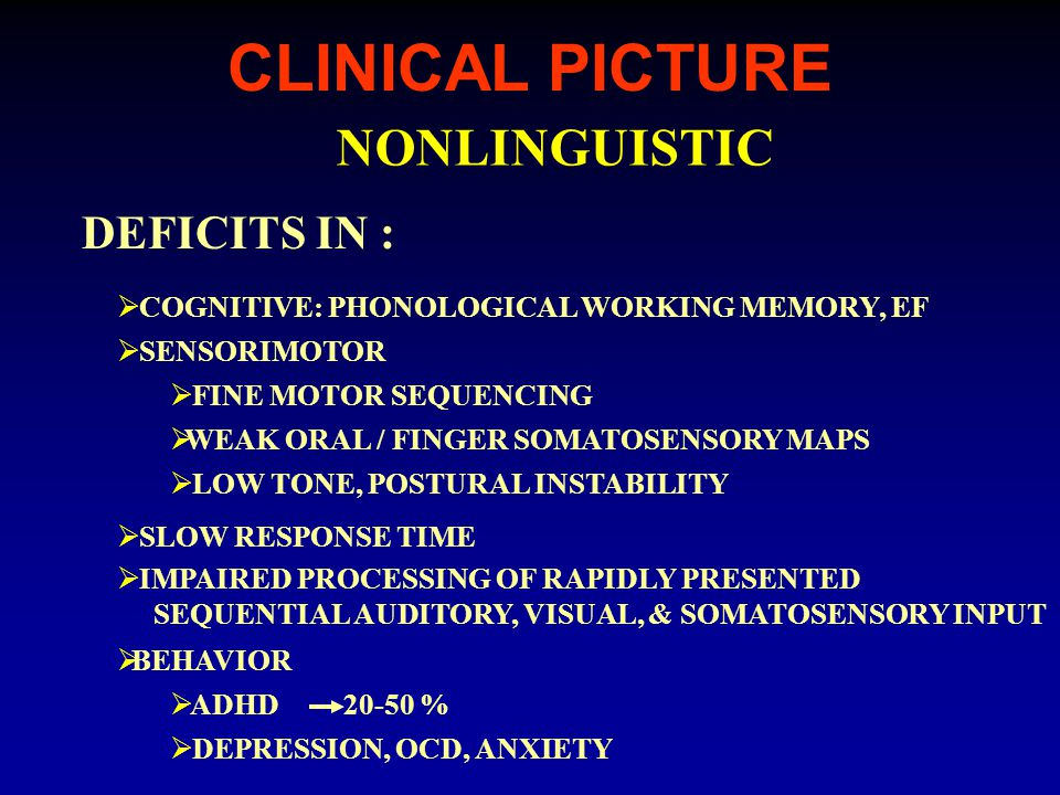 CLINICAL PICTURE NONLINGUISTIC  COGNITIVE: PHONOLOGICAL WORKING MEMORY, EF  SENSORIMOTOR  FINE MOTOR SEQUENCING  WEAK ORAL / FINGER SOMATOSENSORY